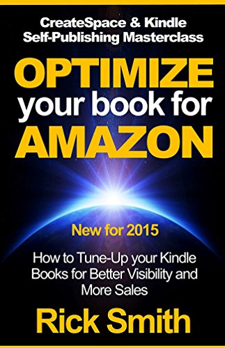 CreateSpace & Kindle Self Publishing Masterclass - OPTIMIZE YOUR BOOK FOR AMAZON: How to Tune-Up your Kindle Books for Better Visibility and More ...