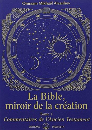 La Bible, miroir de la création - tome 1 - Commentaires de l'Ancien Testament par Omraam Mikhaël Aïvanhov