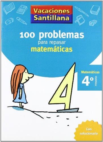 Vacaciónes Santillana 100 Problemas Para Repasar Matemáticas 4 PriMaría - 9788429408409 por Varios autores