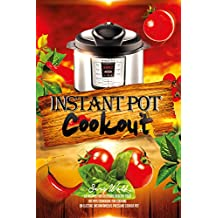 Instant Pot Cookout: 50 Recipes For Delicious Healthy Food, Recipes Cookbook For Cooking On Electric Instantaneous Pressure Cooker Pot (English Edition)