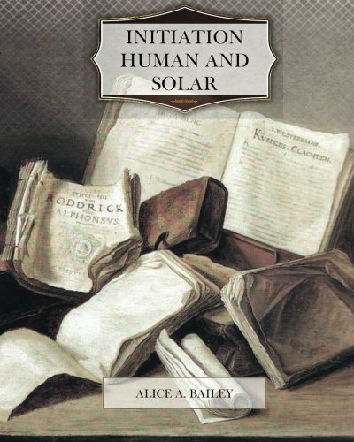 Initiation Human and Solar by Alice A. Bailey (2013-10-10)