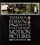 Thomas A Edison and His Kinetographic Motion Pictures by Charles Musser (1995-07-01)