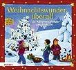 Weihnachtswunder überall: 24 Adventskalendergeschichten. Mit vielen Ideen zum Basteln und Spielen