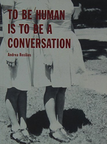To Be Human Is to Be a Conversation by Rexilius, Andrea (2011) Paperback