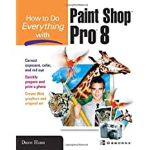 How To Do Everything with Paint Shop Pro 8 by David Huss (27-May-2003) Paperback