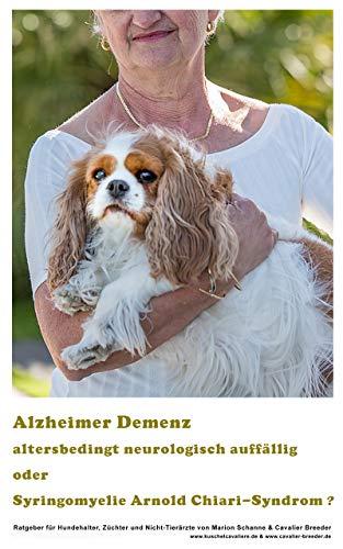 Hunde Alzheimer - neurologische Störungen oder Syringomyelie Arnold Chiari-Syndrom ?: Krankheiten alter Hunde - Symptome, Diagnosen, Alzheimer Demenz, SM, MRT und Neurologie in der Veterinärmedizin