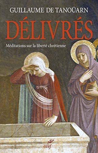 Délivrés : Méditations sur la liberté chrétienne par Guillaume de Tanoüarn