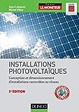 Installations photovoltaïques - 5e éd. - Conception et dimensionnement d'installations raccordées au: Conception et dimensionnement d'installations raccordées au réseau...