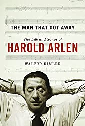 The Man That Got Away: The Life and Songs of Harold Arlen (Music in American Life)