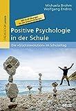 Positive Psychologie in der Schule: Die »Glücksrevolution« im Schulalltag. Mit 5 × 8 Übungen für die Unterrichtspraxis