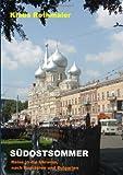Südostsommer: Reise in die Ukraine, nach Rumänien und Bulgarien - Klaus Rothmaier