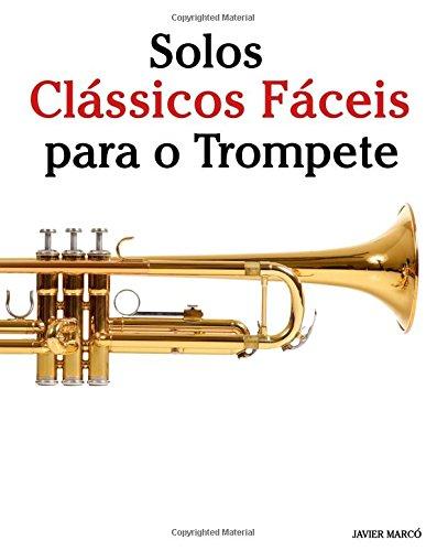Solos Clássicos Fáceis para o Trompete: Com canções de Bach, Mozart, Beethoven, Vivaldi e outros compositores - 9781533484536