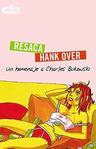 Resaca | Hank Over: Un homenaje a Charles Bukowski (CABALLO DE TROYA)