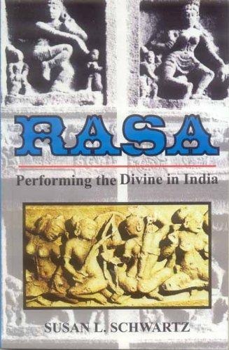 Rasa: Performing the Divine in India por Professor Susan L Schwartz