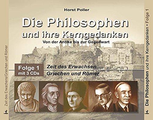 Die Philosophen und ihre Kerngedanken: Folge 1: Zeit des Erwachens - Griechen und Römer, Autor: Horst Poller