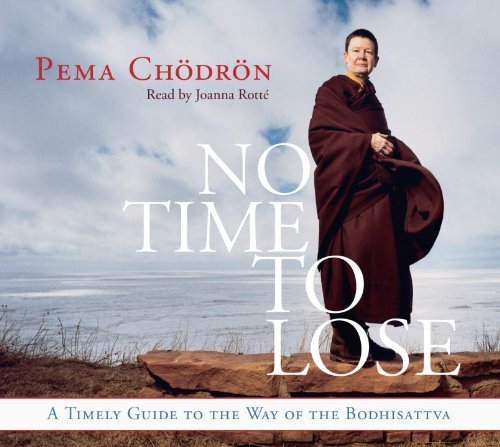 No Time to Lose: A Timely Guide to the Way of the Bodhisattva: Written by Pema Chodron, 2013 Edition, (Unabridged) Publisher: Shambhala Publications Inc [Audio CD]