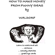 How to Make Tons of Money from Funny Ideas