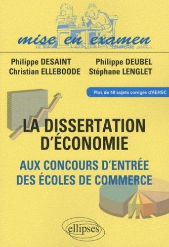 Dissertations d'économie aux concours d'entrée des ecoles de commerce(ece) par Philippe Desaint, Philippe Deubel, Christian Elleboode, Stephane Lenglet