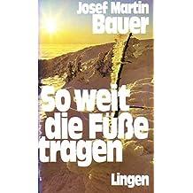 Josef Martin Bauer: So weit die Füße tragen
