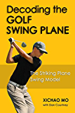 Decoding the Golf Swing Plane: The Striking Plane Swing Model (English Edition)