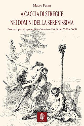 A caccia di streghe nei domini della Serenissima. Processi per stregoneria tra Veneto e Friuli nel '500 e '600