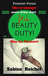 F#ck Beauty Duty!: Stop the Madness (Feminist-Forum - the e-essays - Book 1) (English Edition)