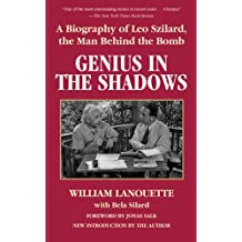 Genius in the Shadows: A Biography of Leo Szilard, the Man Behind the Bomb (English Edition)