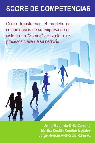 Score de Competencias: Como Transformar El Modelo de Competencias de Su Empresa En Un Sistema de