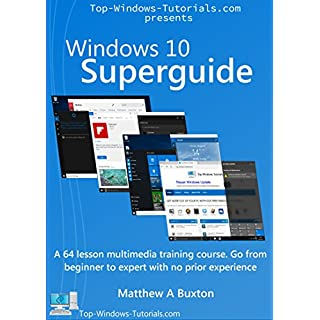 Windows 10 Superguide: Beginner to expert with no prior experience