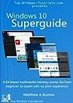 Windows 10 Superguide: Beginner to ex...