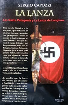 LA LANZA LOS NAZIS PATAGONIA Y LONGINOS eBook: SERGIO