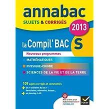 Annales Annabac 2013 La compil' Bac S : Maths, Physique-Chimie, SVT: Sujets et corrigés du bac - Terminale S