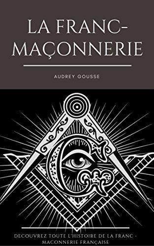 La franc-maçonnerie française: Découvrez Toute l'Histoire par Audrey Gousse