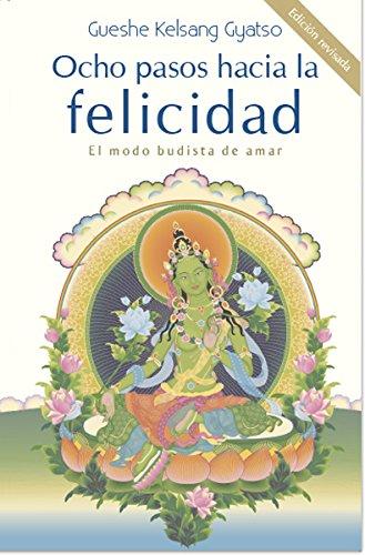 Ocho pasos hacia la felicidad: El modo budista de amar