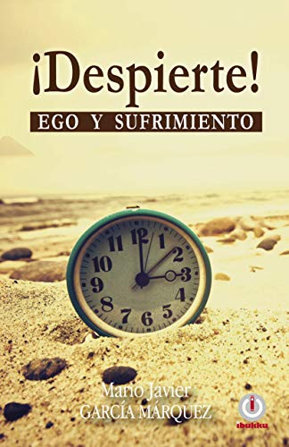 ¡Despierte!: Ego y sufrimiento por Mario Javier García Márquez