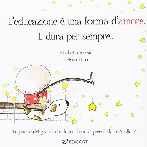 L'educazione è una forma d'amore. E dura per sempre... por Elisabetta Rossini