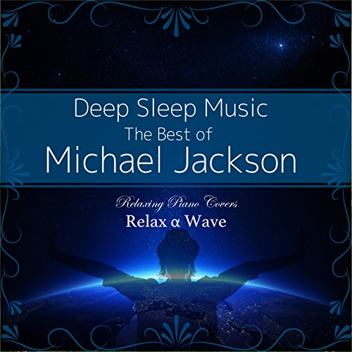 Deep Sleep Music - The Best of Michael Jackson: Relaxing Piano Covers (Instrumental)