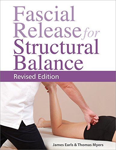 Fascial Release for Structural Balance, Revised Edition (Myers Tom Anatomy Trains)