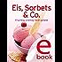 Eis, Sorbets & Co.: Unsere 100 besten Eisrezepte in einem Kochbuch (Unsere 100 besten Rezepte)