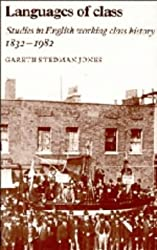 Languages of Class: Studies in English Working Class History 1832-1982: Written by Gareth Stedman Jones, 1984 Edition, Publisher: Cambridge University Press [Hardcover]