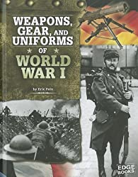 Weapons, Gear, and Uniforms of World War I (Equipped for Battle)