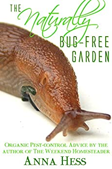 The Naturally Bug-Free Garden: Controlling Pest Insects Without Chemicals (Permaculture Gardener Book 2) (English Edition) von [Hess, Anna]