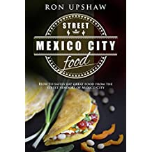 Mexico City Street Food: A travel guide for the curious eater. How to safely enjoy the delicious foods from the street vendors of Mexico City. (English Edition)