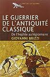 Le guerrier de l'Antiquité classique - De l'hoplite au légionnaire