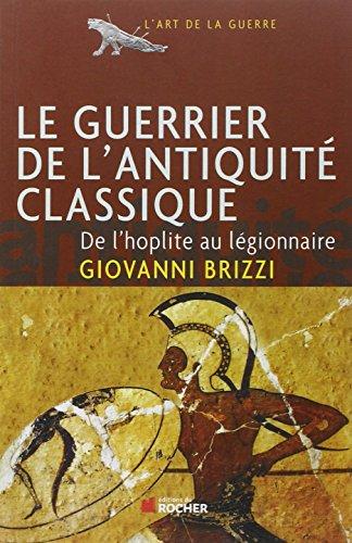 Le guerrier de l'Antiquité classique : De l'hoplite au légionnaire par Giovanni Brizzi