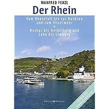 Der Rhein: Vom Rheinfall bis zur Nordsee und zum IJsselmeer. Neckar bis Heidelberg und Lahn bis Limburg