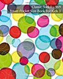 Classic Sudoku 9x9 Travel Pocket Size Book For Kids 3 - 120 Easy to Hard Logic P (Sudoku Travel Pocket Size Book For Kid