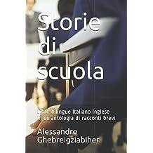 Storie di scuola: Libro bilingue Italiano Inglese in un'antologia di racconti brevi