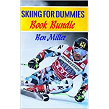 SKIING FOR DUMMIES (Book Bundle): ULTIMATE GUIDE FOR LEARNING HOW TO SKI. Learn Skiing Secrets. Guaranteed to help your ski technique. Skiing for Beginners and Intermediate level. (English Edition)