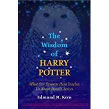 The Wisdom of Harry Potter: What Our Favorite Hero Teaches Us About Moral Choices (English Edition)